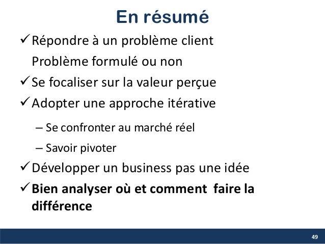 En résumé Répondre à un problème client Problème formulé ou non Se focaliser sur la valeur perçue Adopter une approche ...