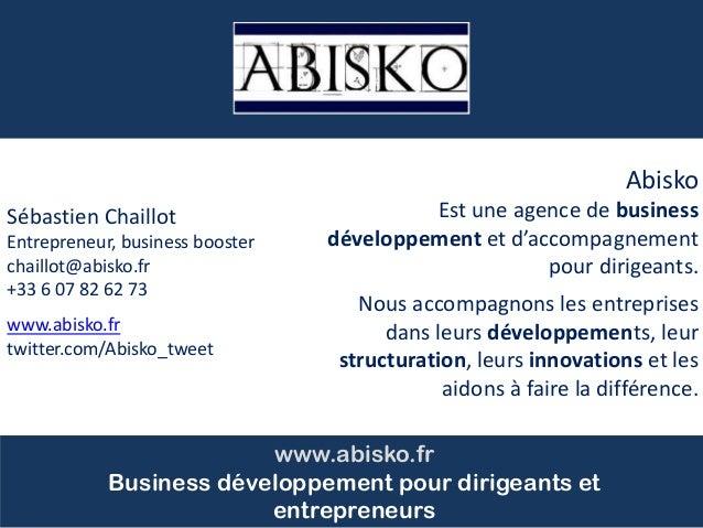 Cliquez pour modifier le style du titre Sébastien Chaillot Entrepreneur, business booster chaillot@abisko.fr +33 6 07 82 6...