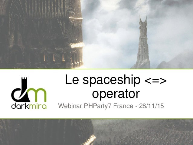 Le spaceship <=> operator Webinar PHParty7 France - 28/11/15