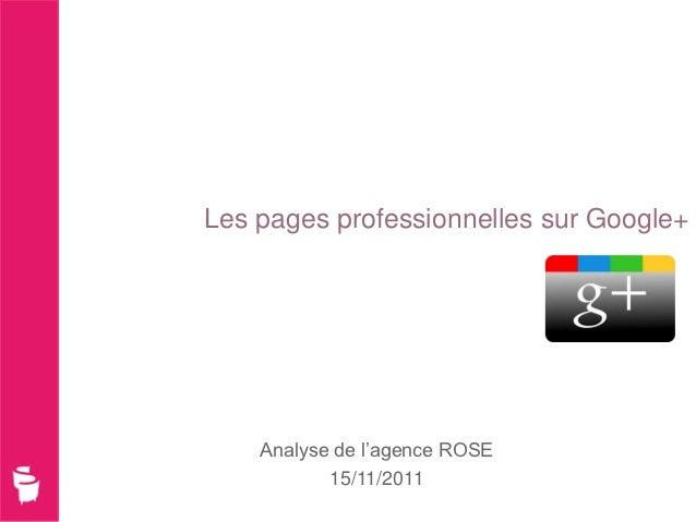 Les pages professionnelles sur Google+    Analyse de l'agence ROSE           15/11/2011