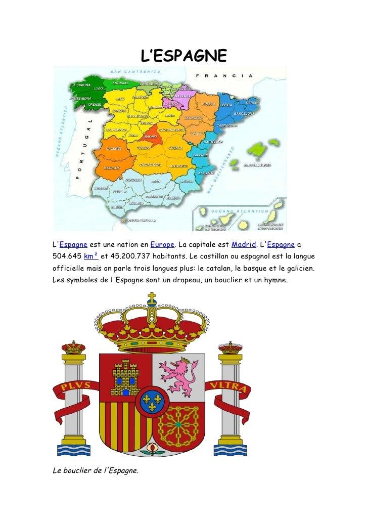 L'ESPAGNE     L'Espagne est une nation en Europe. La capitale est Madrid. L'Espagne a 504.645 km² et 45.200.737 habitants....