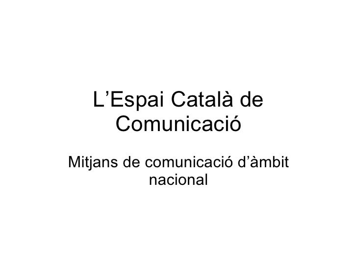 L'Espai Català de Comunicació Mitjans de comunicació d'àmbit nacional