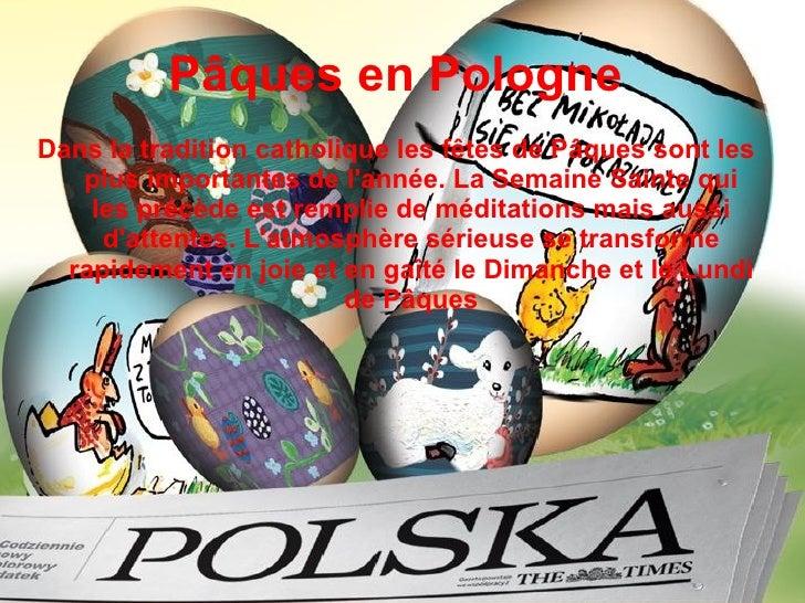 Pâques en Pologne   <ul><li>Dans la tradition catholique les fêtes de Pâques sont les plus importantes de l'année. La Sema...