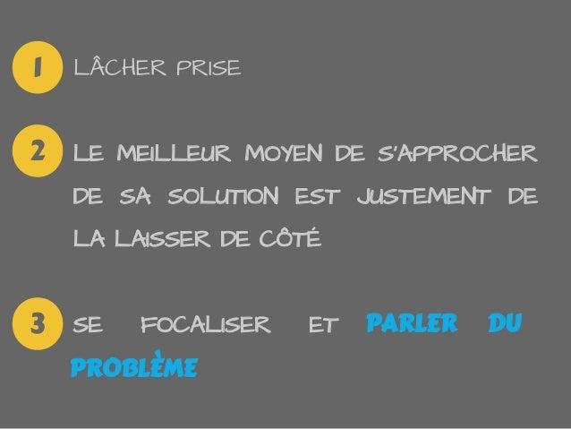 LÂCHER PRISELE MEILLEUR MOYEN DE SAPPROCHERDE SA SOLUTION EST JUSTEMENT DELA LAISSER DE CÔTÉSE FOCALISER ET PARLER DUPROBL...