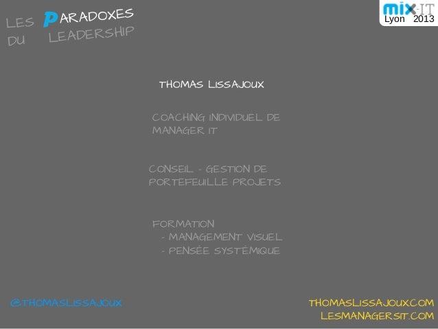 THOMAS LISSAJOUXLES PARADOXESDUP@THOMASLISSAJOUX THOMASLISSAJOUX.COMLESMANAGERSIT.COMLEADERSHIPLyon 2013FORMATION- MANAGEM...