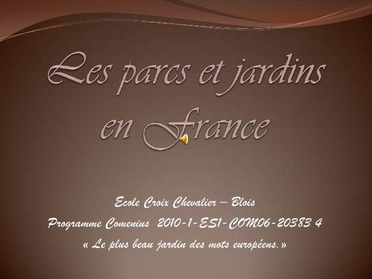 Les parcs et jardins en France<br />Ecole Croix Chevalier – Blois <br />Programme Comenius  2010-1-ES1-COM06-20383 4<br />...