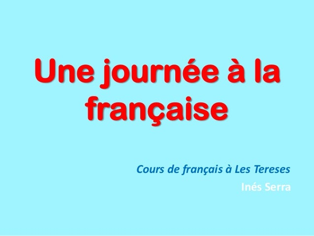 Une journée à la   française      Cours de français à Les Tereses                           Inés Serra