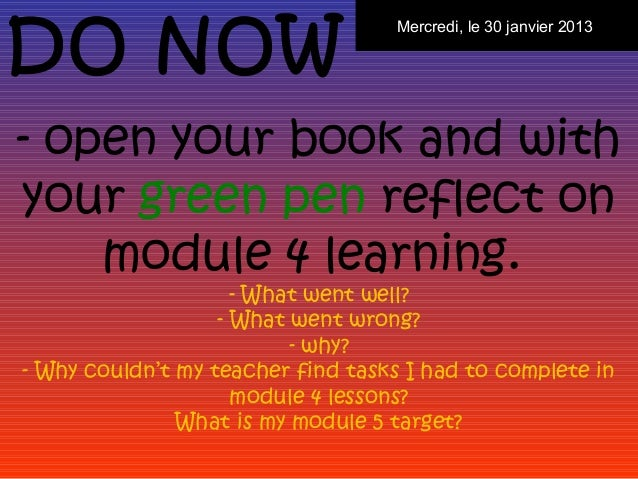DO NOW                                    Mercredi, le 30 janvier 2013- open your book and withyour green pen reflect on  ...