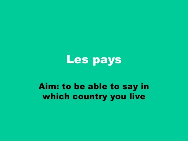 Les paysAim: to be able to say in which country you live