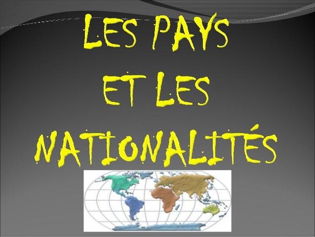 PAYS  NATIONALITÉ  Masculin  Le Canada  Canadien(-enne)  Le Danemark  Danois(e)  Les États-Unis  Américain(e)  Le Galles  ...