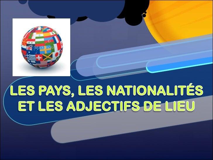 LES PAYS, LES NATIONALITÉS<br />ET LES ADJECTIFS DE LIEU<br />