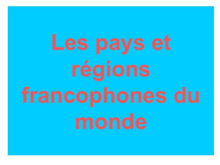 Les pays et régions francophones du monde