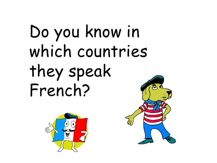Do you know in which countries they speak French?