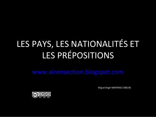LES PAYS, LES NATIONALITÉS ET      LES PRÉPOSITIONS   www.airensection.blogspot.com                       Miguel Ángel MAR...