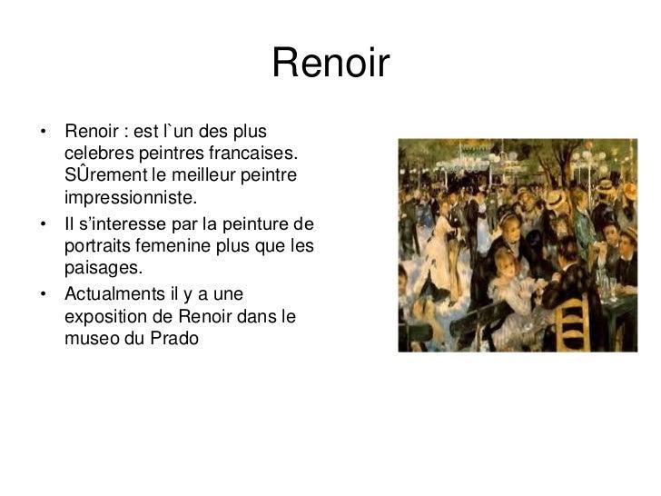 Renoir• Renoir : est l`un des plus  celebres peintres francaises.  SÛrement le meilleur peintre  impressionniste.• Il s'in...