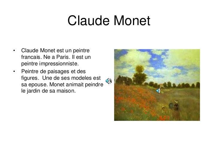 Claude Monet•   Claude Monet est un peintre    francais. Ne a Paris. Il est un    peintre impressionniste.•   Peintre de p...