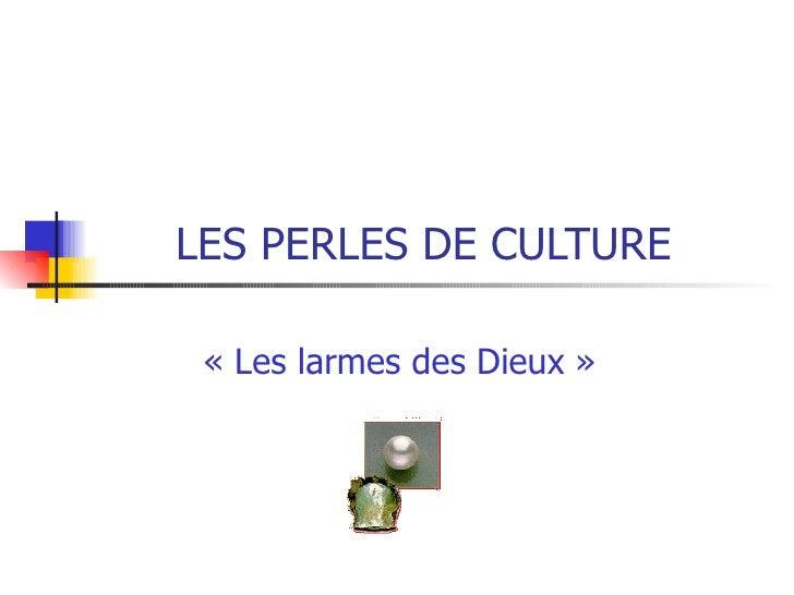 LES PERLES DE CULTURE «Les larmes des Dieux»