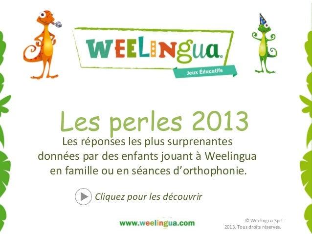 Les perles 2013  Les réponses les plus surprenantes données par des enfants jouant à Weelingua en famille ou en séances d'...