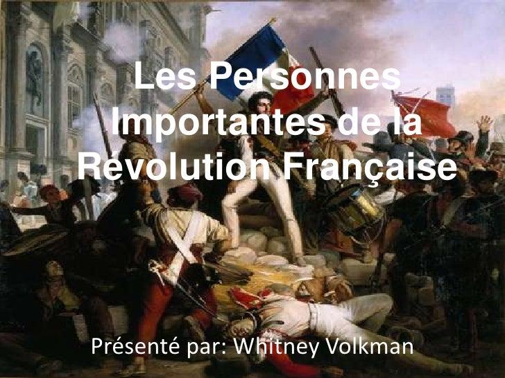 Les Personnes Importantes de la Révolution Française<br />Présenté par: Whitney Volkman<br />