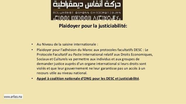 Plaidoyer pour la justiciabilité:  • Au Niveau de la saisine internationale :  • Plaidoyer pour l'adhésion du Maroc aux pr...