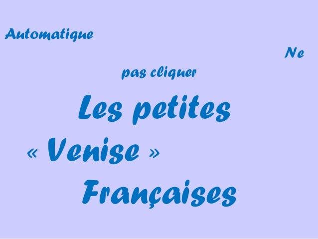 Les petites«Venise»FrançaisesAutomatiqueNepas cliquer
