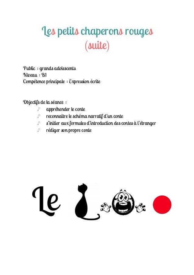 Les petits chaperons rouges (suite) Public : grands adolescents Niveau : B1 Compétence principale : Expression écrite  Obj...