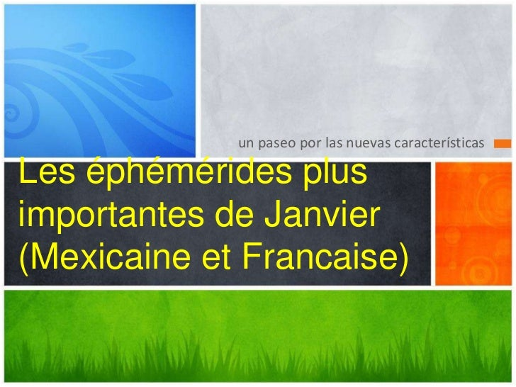un paseo por las nuevas características<br />Les éphémérides plus  importantes de Janvier (Mexicaine et Francaise)<br />