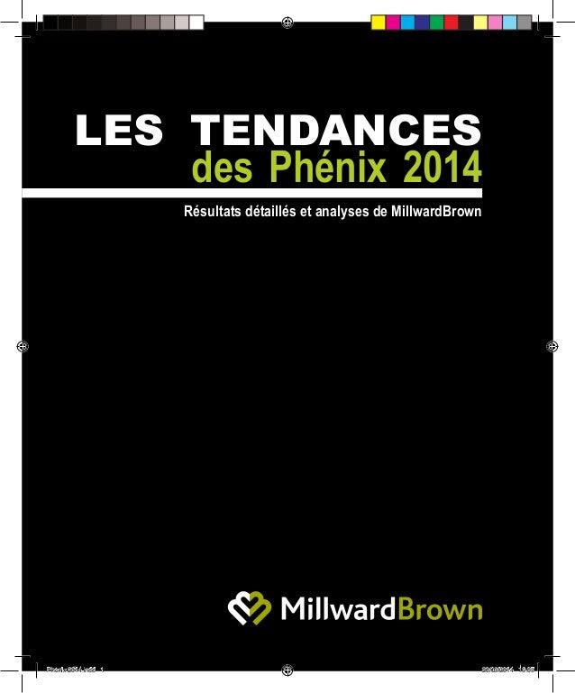 LES TENDANCES des Phénix 2014 Résultats détaillés et analyses de MillwardBrown Phenix 2014.indd 1 20/03/2014 16:05