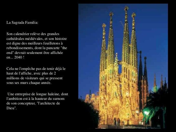 La Sagrada Familia:Son calendrier relève des grandescathédrales médiévales, et son histoireest digne des meilleurs feuille...