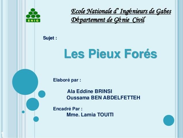 Sujet : Les Pieux Forés Elaboré par : Ala Eddine BRINSI Oussama BEN ABDELFETTEH Encadré Par : Mme. Lamia TOUITI 1 Ecole Na...