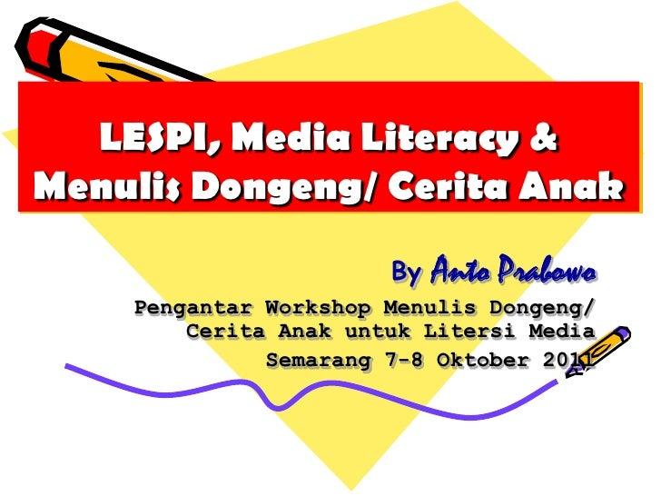 LESPI, Media Literacy &Menulis Dongeng/ Cerita Anak                       By   Anto Prabowo    Pengantar Workshop Menulis ...