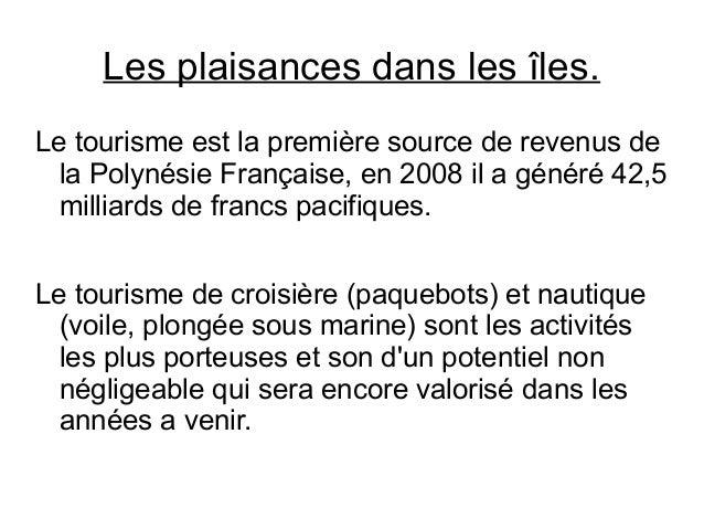 Les plaisances dans les îles.Le tourisme est la première source de revenus dela Polynésie Française, en 2008 il a généré 4...