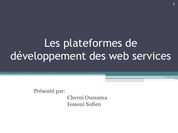 1      Les plateformes dedéveloppement des web services    Présenté par:                    Cherni Oussama                ...