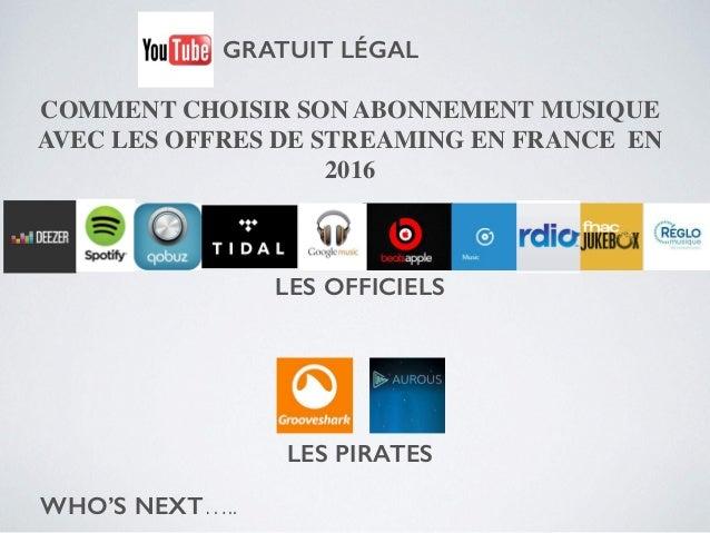 COMMENT CHOISIR SON ABONNEMENT MUSIQUE AVEC LES OFFRES DE STREAMING EN FRANCE EN 2016 WHO'S NEXT….. LES OFFICIELS LES PIRA...