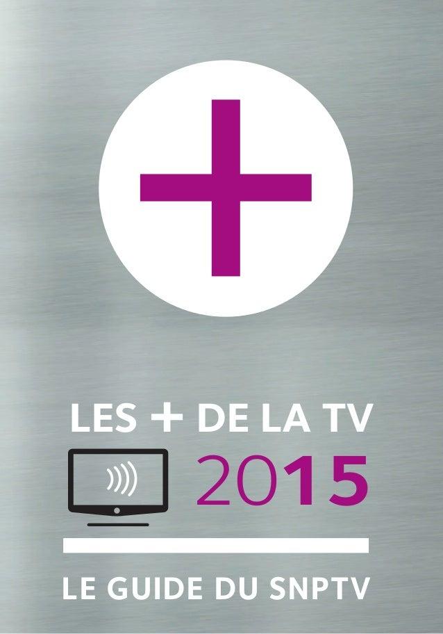 LES + DE LA TV 2015 LE GUIDE DU SNPTV