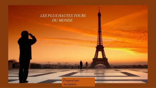 LES PLUS HAUTES TOURS DU MONDE Proposé par Jackdidier
