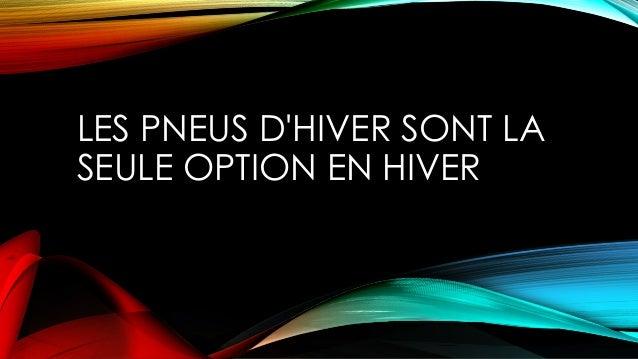 LES PNEUS D'HIVER SONT LA SEULE OPTION EN HIVER