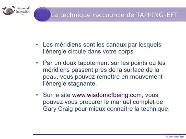 La technique raccourcie de TAPPING-EFT <ul><li>Les méridiens sont les canaux par lesquels l'énergie circule dans votre cor...