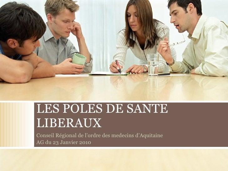 LES POLES DE SANTE LIBERAUX Conseil Régional de l'ordre des medecins d'Aquitaine AG du 23 Janvier 2010