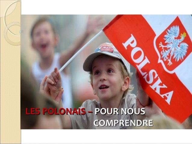 LES POLONAIS –LES POLONAIS – POUR NOUSPOUR NOUS COMPRENDRECOMPRENDRE