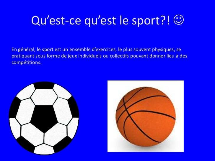 Qu'est-ce qu'est le sport?! <br />En général, le sport est un ensemble d'exercices, le plus souvent physiques, se pratiqu...
