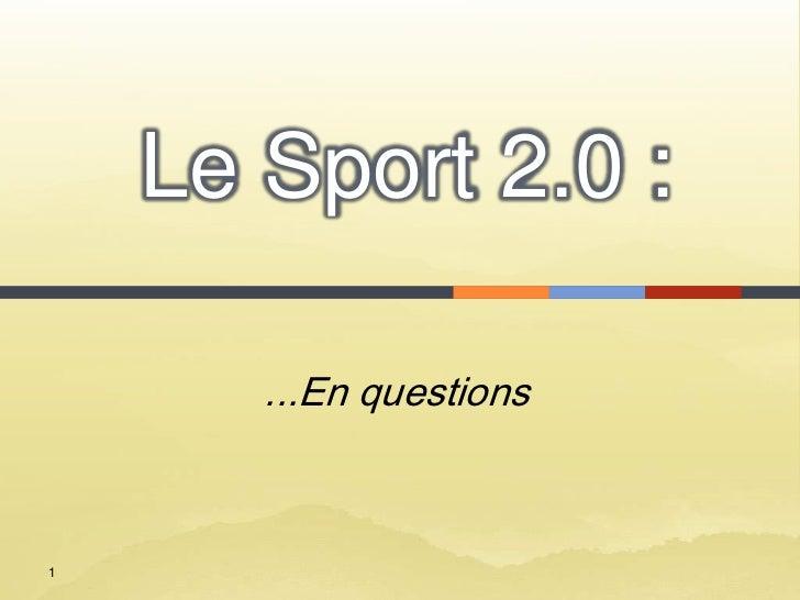 Le Sport 2.0 :       ...En questions1