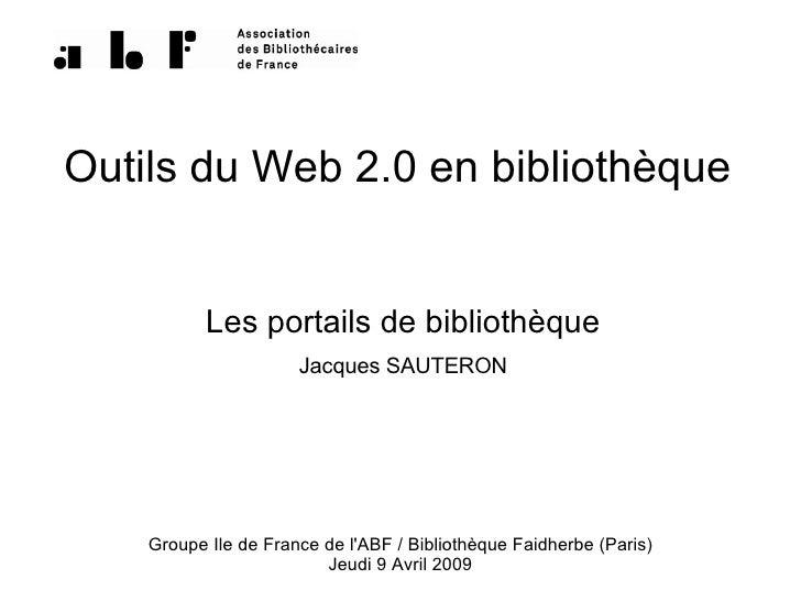 Outils du Web 2.0 en bibliothèque              Les portails de bibliothèque                       Jacques SAUTERON        ...