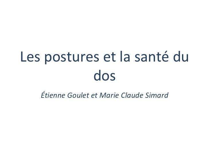 Les postures et la santé du dos Étienne Goulet et Marie Claude Simard