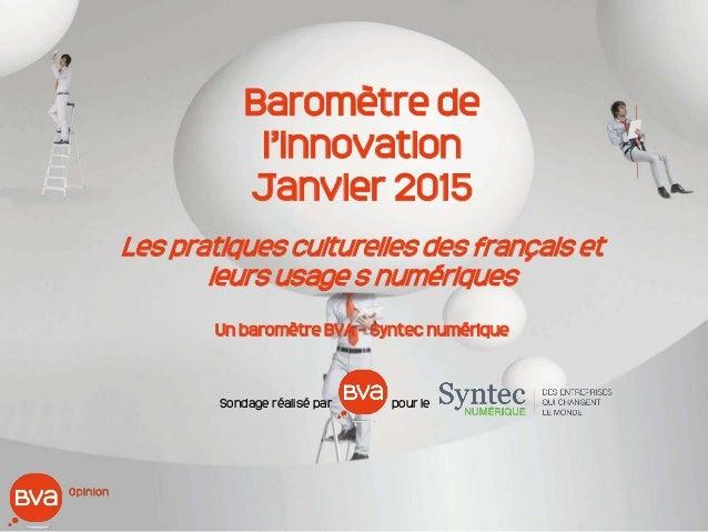 Baromètre de l'innovation Janvier 2015 Les pratiques culturelles des français et leurs usage s numériques Un baromètre BVA...