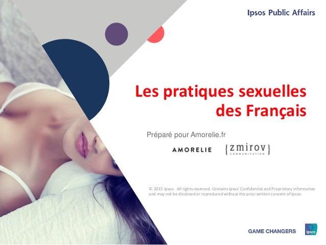 1 © 2015 Ipsos1 Les pratiques sexuelles des Français Préparé pour Amorelie.fr © 2015 Ipsos. All rights reserved. Contains ...