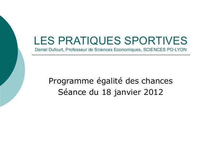 LES PRATIQUES SPORTIVES Daniel Dufourt, Professeur de Sciences Economiques, SCIENCES PO-LYON Programme égalité des chances...