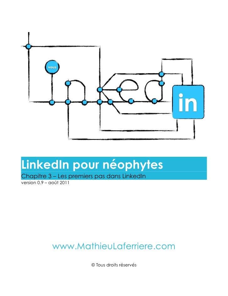 LinkedIn pour néophytesChapitre 3 – Les premiers pas dans LinkedInversion 0.9 – août 2011              www.MathieuLaferrie...