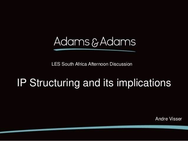 LES South Africa Afternoon Discussion  IP Structuring and its implications  Andre Visser