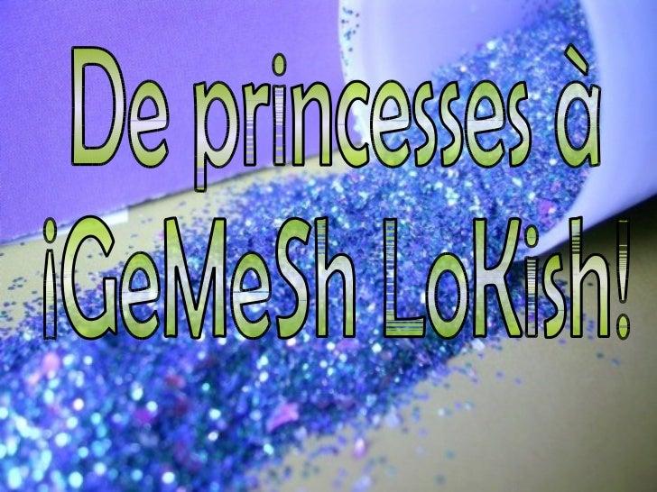 De princesses à  ¡GeMeSh LoKish!